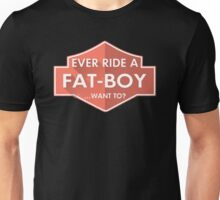 Ever Ride A Fat Boy Want To Unisex T-Shirt