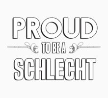 Proud to be a Schlecht. Show your pride if your last name or surname is Schlecht Kids Clothes