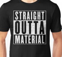 Need More Material Unisex T-Shirt