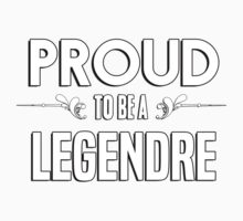 Proud to be a Legendre. Show your pride if your last name or surname is Legendre Kids Clothes