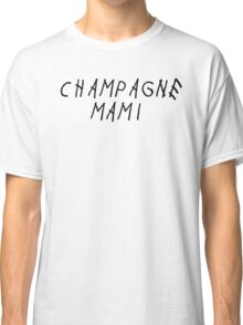 champagne mami Classic T-Shirt