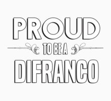 Proud to be a Difranco. Show your pride if your last name or surname is Difranco Kids Clothes