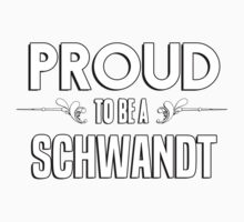 Proud to be a Schwandt. Show your pride if your last name or surname is Schwandt Kids Clothes