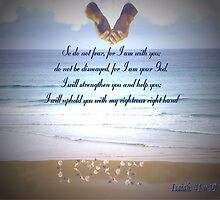 Do Not Fear for I am With You - Isaiah: 41 V 10 by judygal