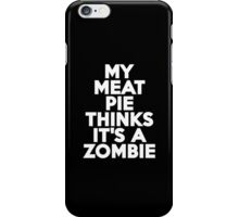 My meat pie thinks it's a zombie iPhone Case/Skin