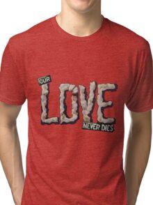 Our Love Never Dies Tri-blend T-Shirt