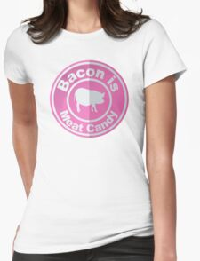 Bacon Is Meat Candy Pig Womens Fitted T-Shirt