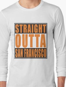 Straight Outta San Francisco California Long Sleeve T-Shirt