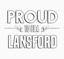 Proud to be a Lansford. Show your pride if your last name or surname is Lansford Kids Clothes