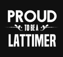 Proud to be a Lattimer. Show your pride if your last name or surname is Lattimer by mjones7778