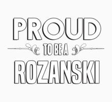 Proud to be a Rozanski. Show your pride if your last name or surname is Rozanski Kids Clothes