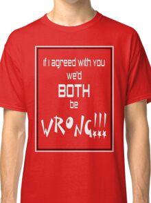 Both Wrong (White/Black) Classic T-Shirt