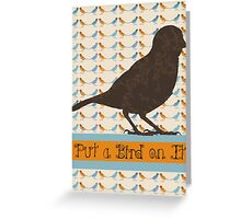 Put a Bird On It Greeting Card