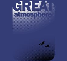 Great Atmosphere! Unisex T-Shirt