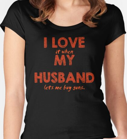 I Love It When My Husband Lets Me Buy Guns Women's Fitted Scoop T-Shirt