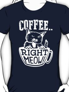 Coffee Right Meow T-Shirt