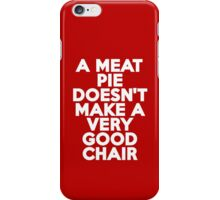 A meat pie doesn't make a very good chair iPhone Case/Skin