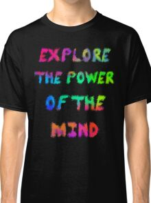 Explore The Power Of The Mind Classic T-Shirt