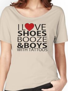 I Love Shoes Booze And Boys With Tattoos Women's Relaxed Fit T-Shirt