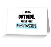 Where's the save point? Greeting Card