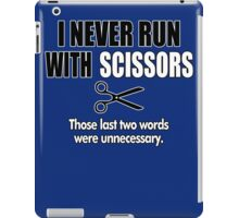I Never Run With Scissors iPad Case/Skin
