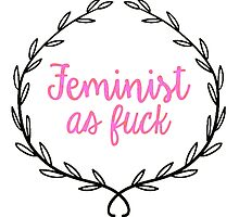 Feminist as Fuck by GALVETICA