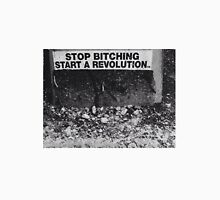 STOP BITCHING START A REVOLUTION T-Shirt