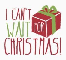 I can't WAIT for CHRISTMAS!  Kids Tee