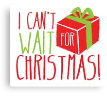 I can't WAIT for CHRISTMAS!  Canvas Print