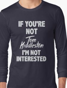 If you're not Tom Hiddleston Long Sleeve T-Shirt