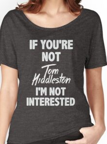 If you're not Tom Hiddleston Women's Relaxed Fit T-Shirt