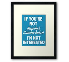 If you're not Benedict Cumberbatch Framed Print