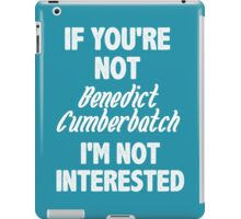 If you're not Benedict Cumberbatch iPad Case/Skin