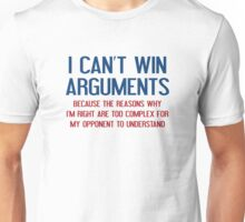 I Can't Win Arguments Unisex T-Shirt