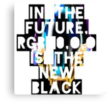 In The Future, RGB 0,0,0 Is The New Black Canvas Print