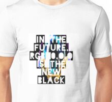 In The Future, RGB 0,0,0 Is The New Black Unisex T-Shirt