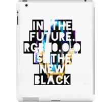 In The Future, RGB 0,0,0 Is The New Black iPad Case/Skin