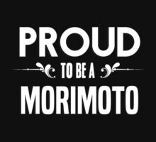 Proud to be a Morimoto. Show your pride if your last name or surname is Morimoto by mjones7778