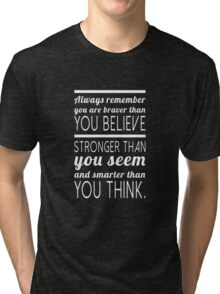 Always remember you are braver than you believe, stronger than you seem and smarter than you think Tri-blend T-Shirt