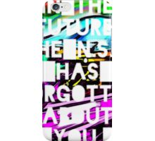 In The Future, The NSA Has Forgotten About You iPhone Case/Skin