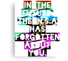 In The Future, The NSA Has Forgotten About You Canvas Print