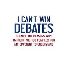 I Can't Win Debates Photographic Print