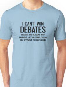 I Can't Win Debates Unisex T-Shirt