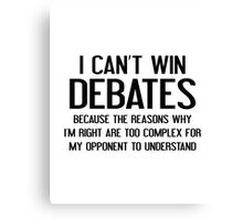 I Can't Win Debates Canvas Print