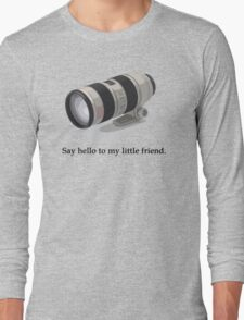 Say Hello to my Little Friend (70-200) Long Sleeve T-Shirt
