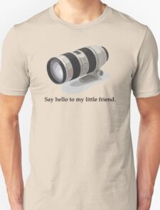 Say Hello to my Little Friend (70-200) Unisex T-Shirt