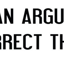 If You Can't Win An Argument Sticker