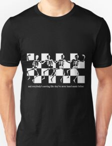 And Everybody's Moving Like They've Never Heard Music Before T-Shirt