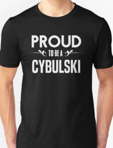 Proud to be a Cybulski. Show your pride if your last name or surname is Cybulski T-Shirt