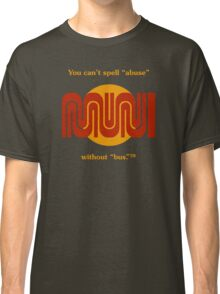 """You can't spell """"abuse"""" without """"bus.""""™ Classic T-Shirt"""